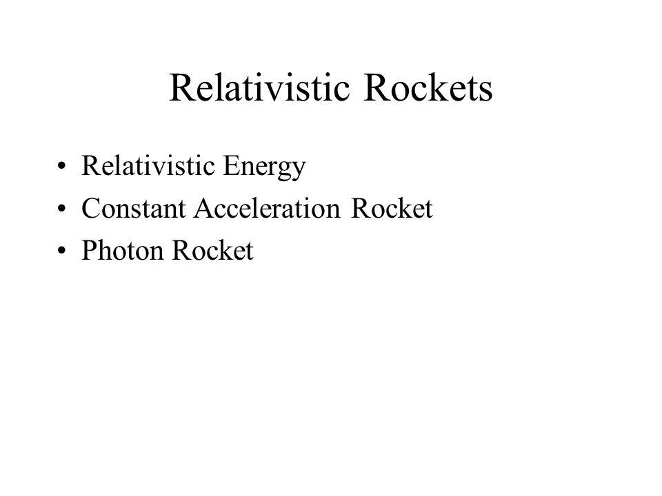 Relativistic Rockets Relativistic Energy Constant Acceleration Rocket Photon Rocket