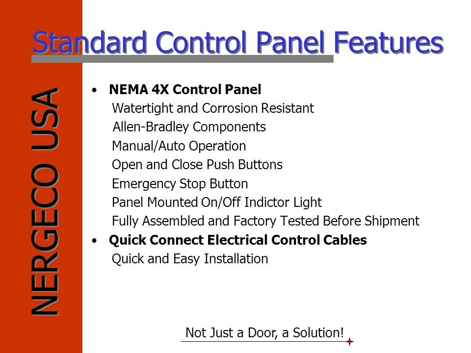 NERGECO USA Not Just a Door, a Solution! Standard Control Panel Features NEMA 4X Control Panel Watertight and Corrosion Resistant Allen-Bradley Compon