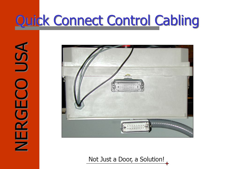 NERGECO USA Not Just a Door, a Solution! Quick Connect Control Cabling