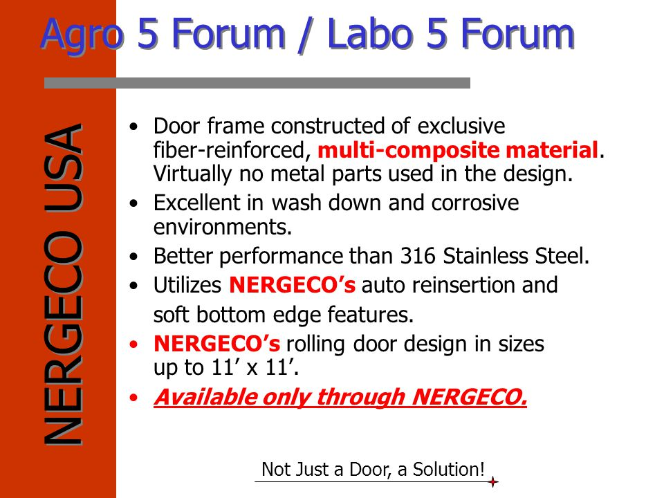 NERGECO USA Not Just a Door, a Solution! Agro 5 Forum / Labo 5 Forum Door frame constructed of exclusive fiber-reinforced, multi-composite material. V