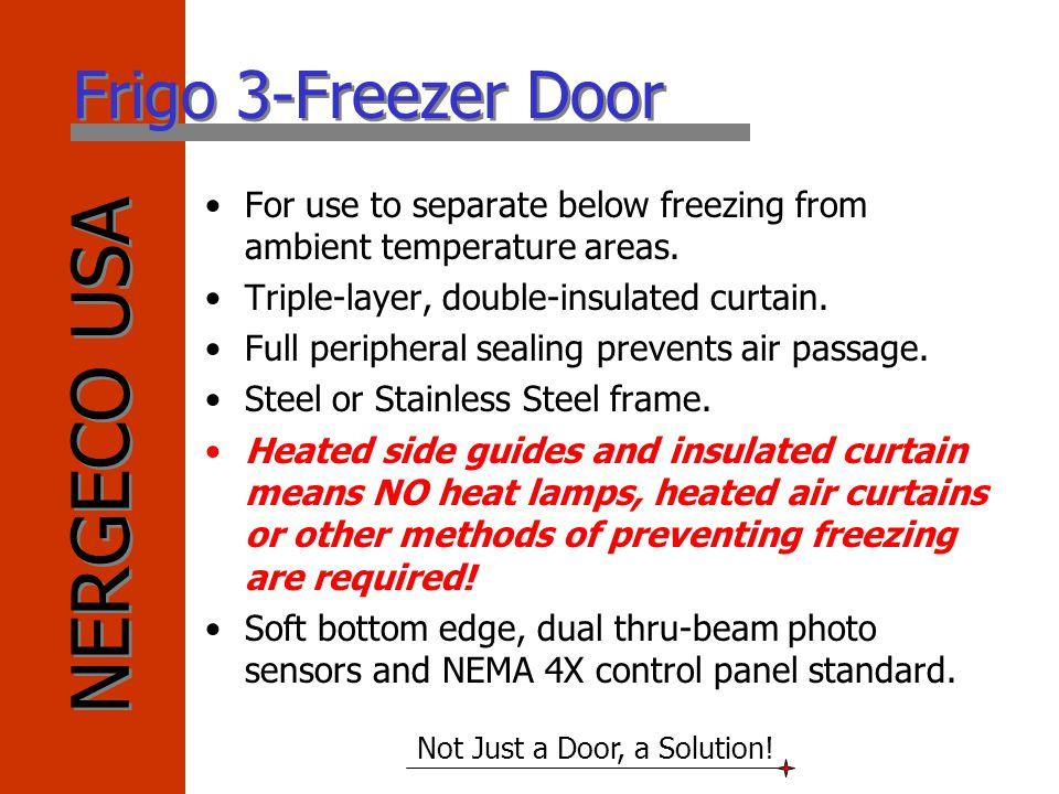 NERGECO USA Not Just a Door, a Solution! Frigo 3-Freezer Door For use to separate below freezing from ambient temperature areas. Triple-layer, double-