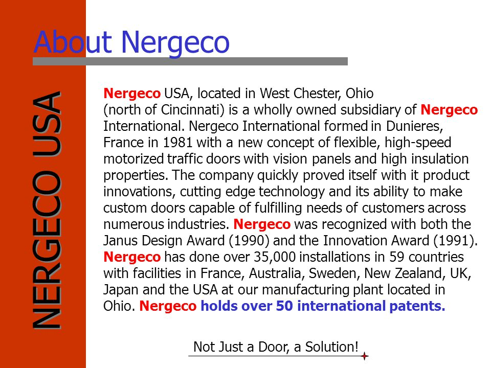 NERGECO USA Not Just a Door, a Solution! Nergeco USA, located in West Chester, Ohio (north of Cincinnati) is a wholly owned subsidiary of Nergeco Inte