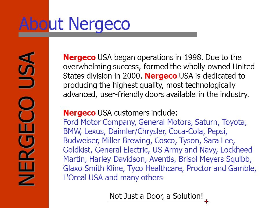 NERGECO USA Not Just a Door, a Solution! Nergeco USA began operations in 1998. Due to the overwhelming success, formed the wholly owned United States