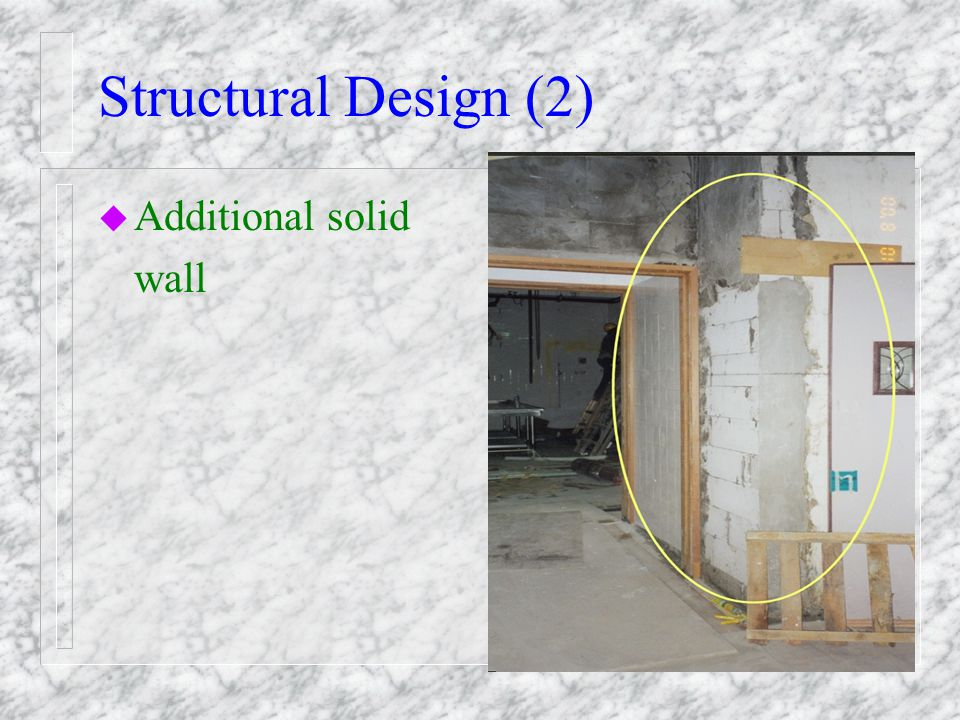 Structural Design (1) u 2.0 kPa for dormitory areas u 2.5 kPa for living/recreational areas u RSEs structural justification for increased load such as raised screed and partition wall u Sound structural condition