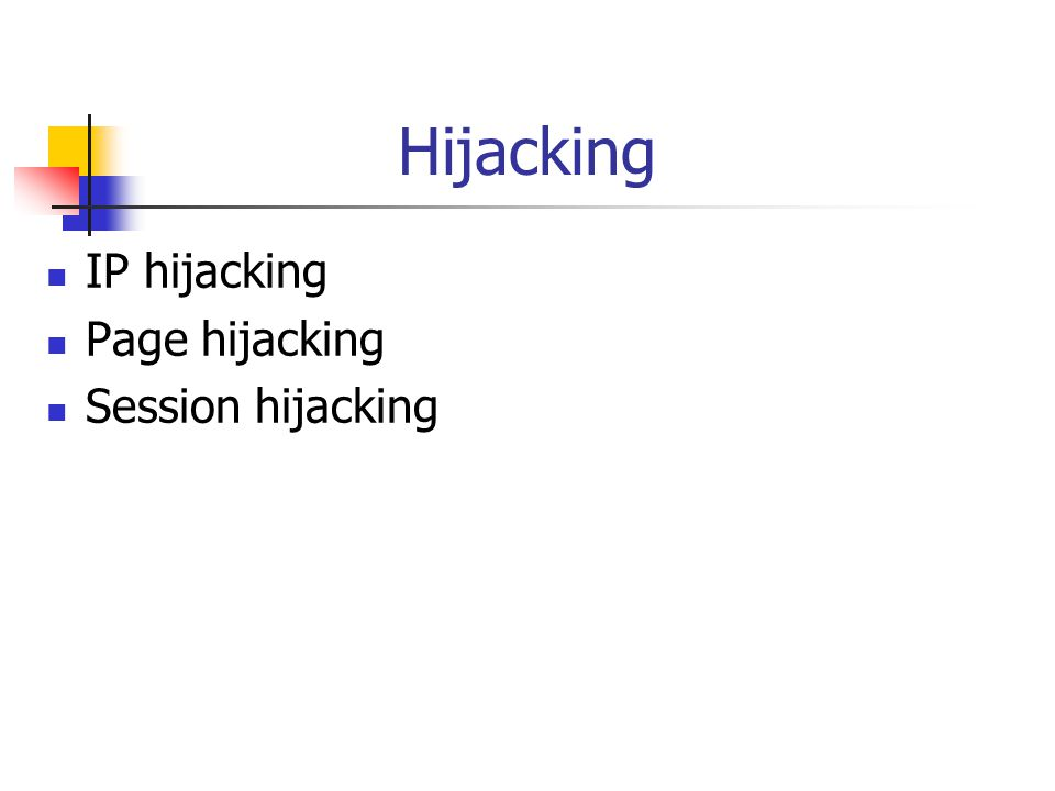 Hijacking IP hijacking Page hijacking Session hijacking