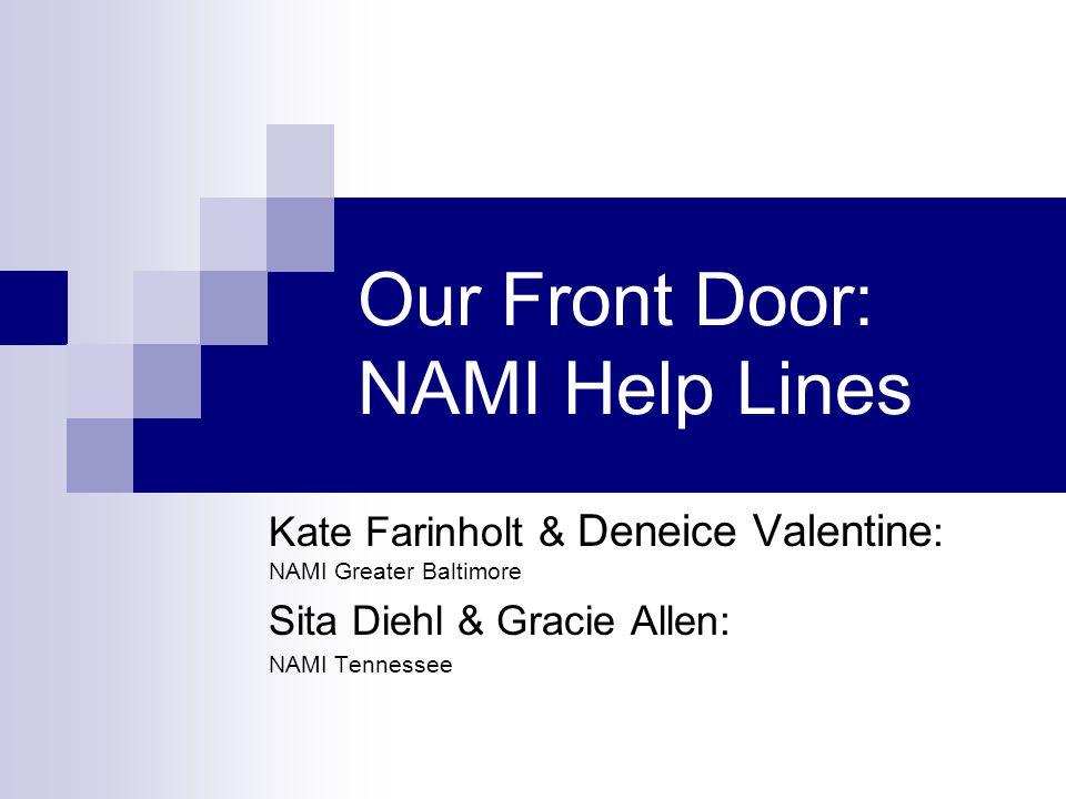 Our Front Door: NAMI Help Lines Kate Farinholt & Deneice Valentine : NAMI Greater Baltimore Sita Diehl & Gracie Allen: NAMI Tennessee