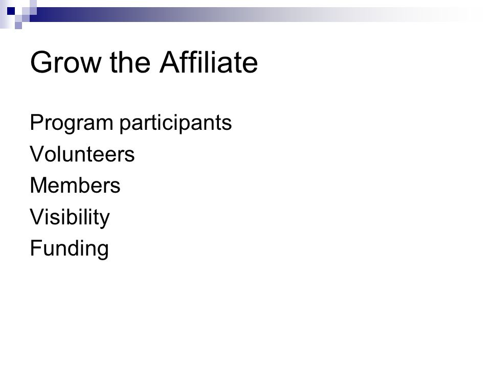 Grow the Affiliate Program participants Volunteers Members Visibility Funding