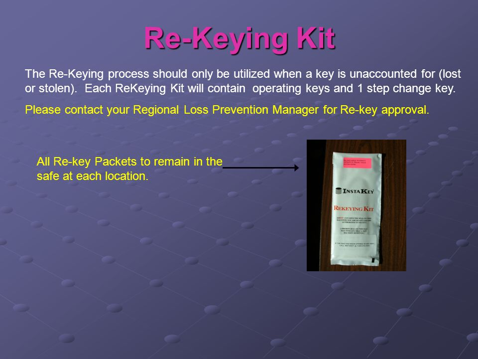 Re-Keying Kit The Re-Keying process should only be utilized when a key is unaccounted for (lost or stolen).