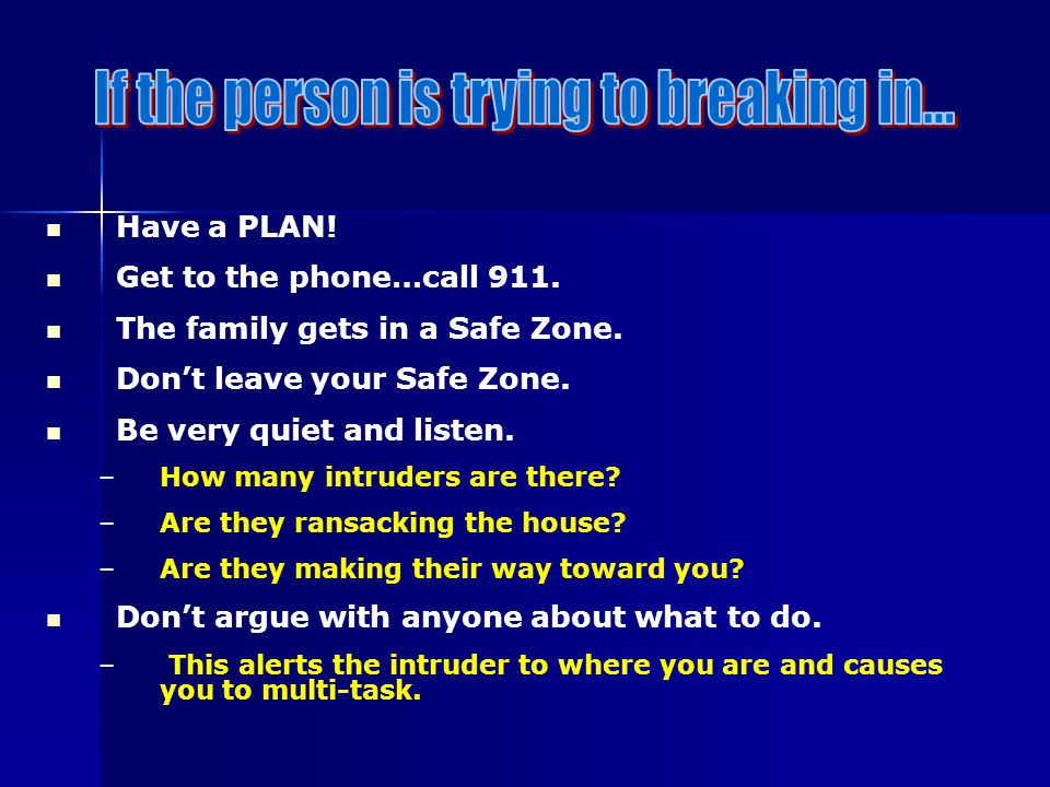 Have a PLAN. Get to the phone…call 911. The family gets in a Safe Zone.