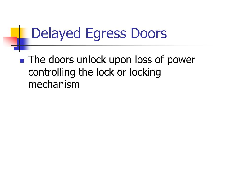 The doors unlock upon loss of power controlling the lock or locking mechanism Delayed Egress Doors
