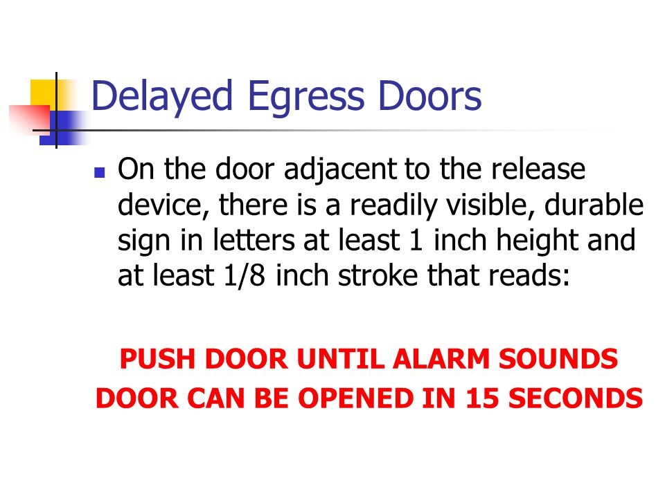 Delayed Egress Doors On the door adjacent to the release device, there is a readily visible, durable sign in letters at least 1 inch height and at lea
