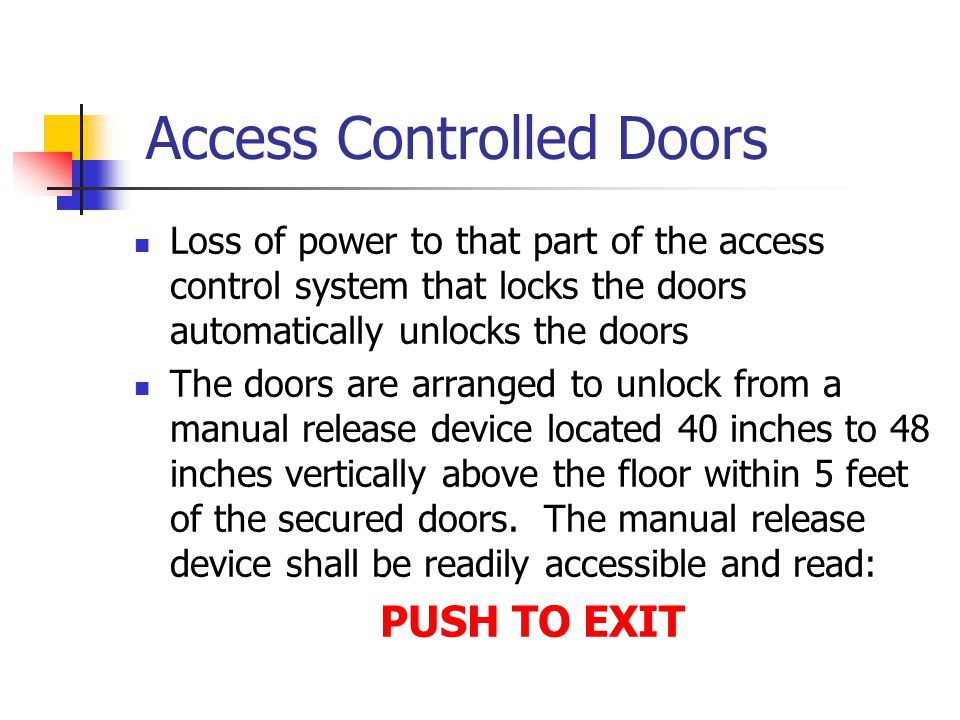 Access Controlled Doors Loss of power to that part of the access control system that locks the doors automatically unlocks the doors The doors are arr