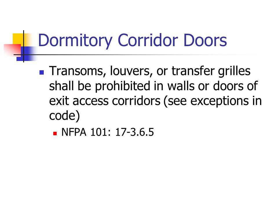 Dormitory Corridor Doors Transoms, louvers, or transfer grilles shall be prohibited in walls or doors of exit access corridors (see exceptions in code