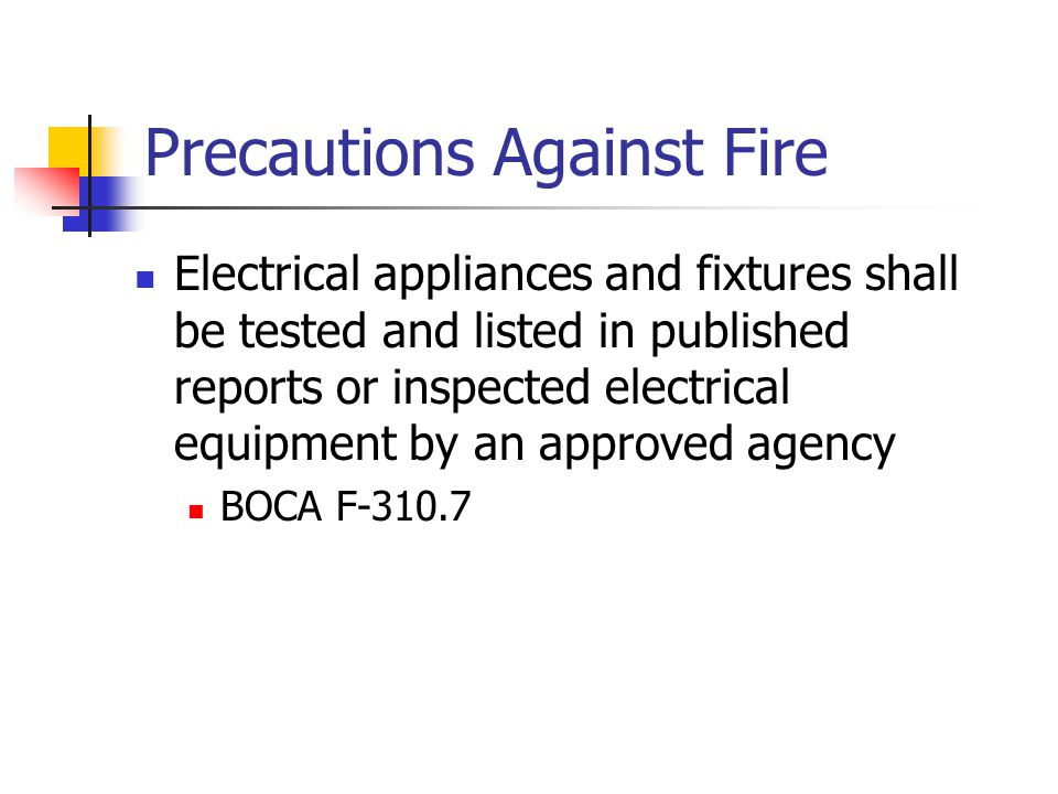 Precautions Against Fire Electrical appliances and fixtures shall be tested and listed in published reports or inspected electrical equipment by an ap