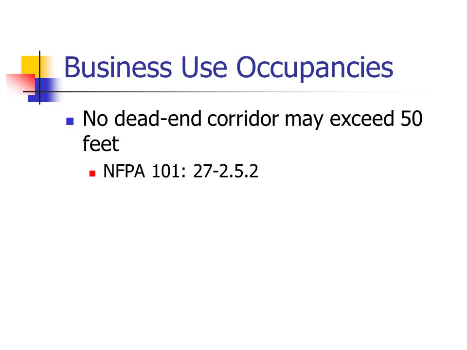 Business Use Occupancies Arrangement of means of egress No common path of travel may exceed 75 feet NFPA 101: 27-2.5.3 Travel distance to Exit may not exceed 200 feet NFPA 101: 27-2.6