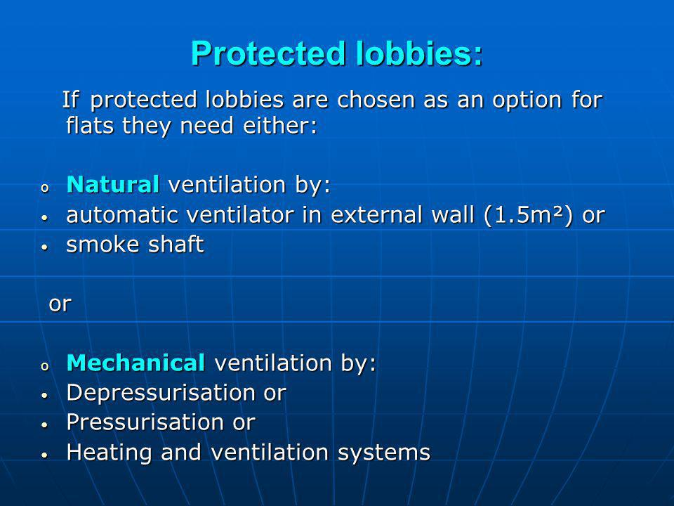 Protected lobbies: If protected lobbies are chosen as an option for flats they need either: If protected lobbies are chosen as an option for flats the