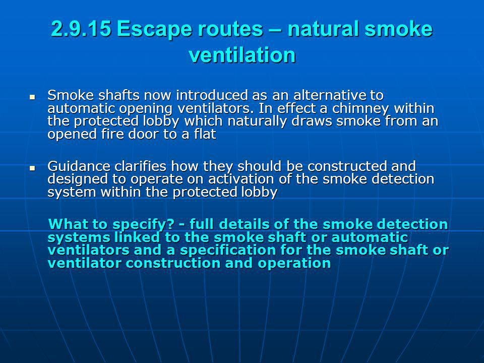 2.9.15 Escape routes – natural smoke ventilation Smoke shafts now introduced as an alternative to automatic opening ventilators. In effect a chimney w