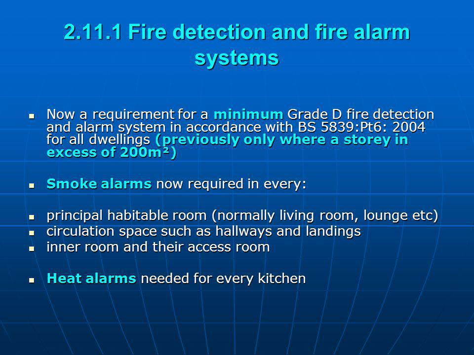 2.11.1 Fire detection and fire alarm systems Now a requirement for a minimum Grade D fire detection and alarm system in accordance with BS 5839:Pt6: 2