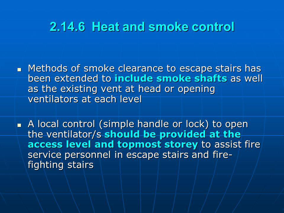 2.14.6 Heat and smoke control Methods of smoke clearance to escape stairs has been extended to include smoke shafts as well as the existing vent at he