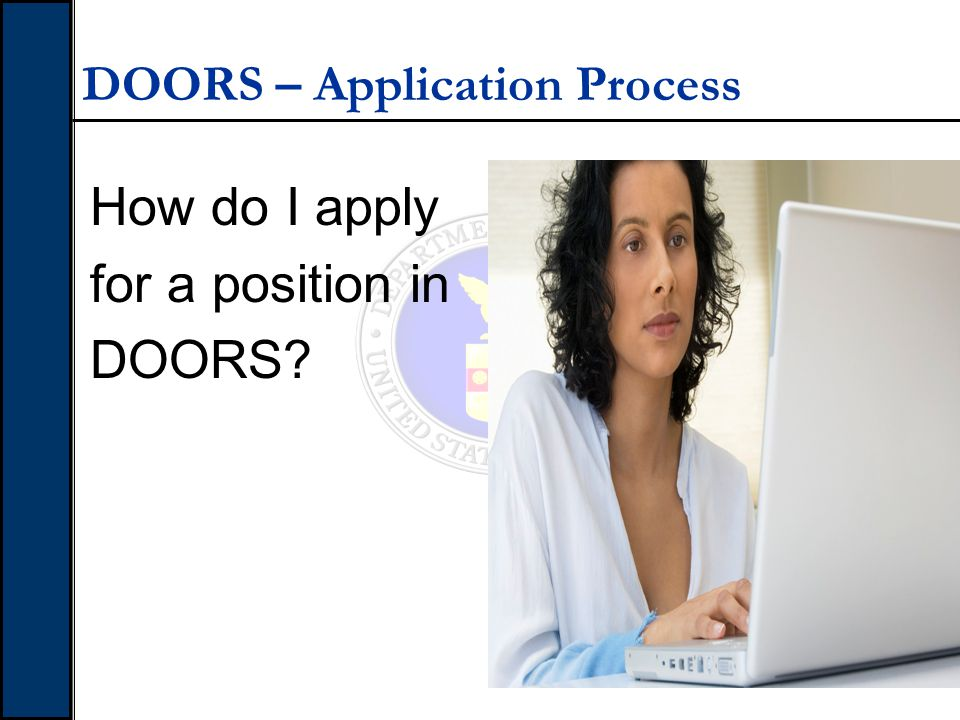 DOORS – Application Process How do I apply for a position in DOORS?