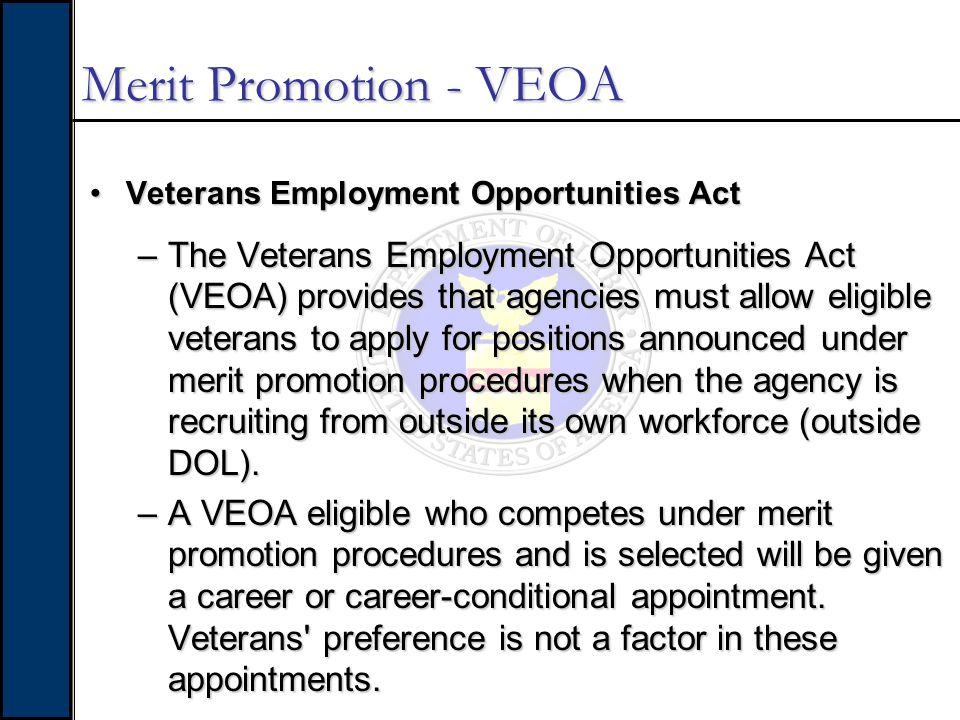 Merit Promotion - VEOA Veterans Employment Opportunities ActVeterans Employment Opportunities Act –The Veterans Employment Opportunities Act (VEOA) pr