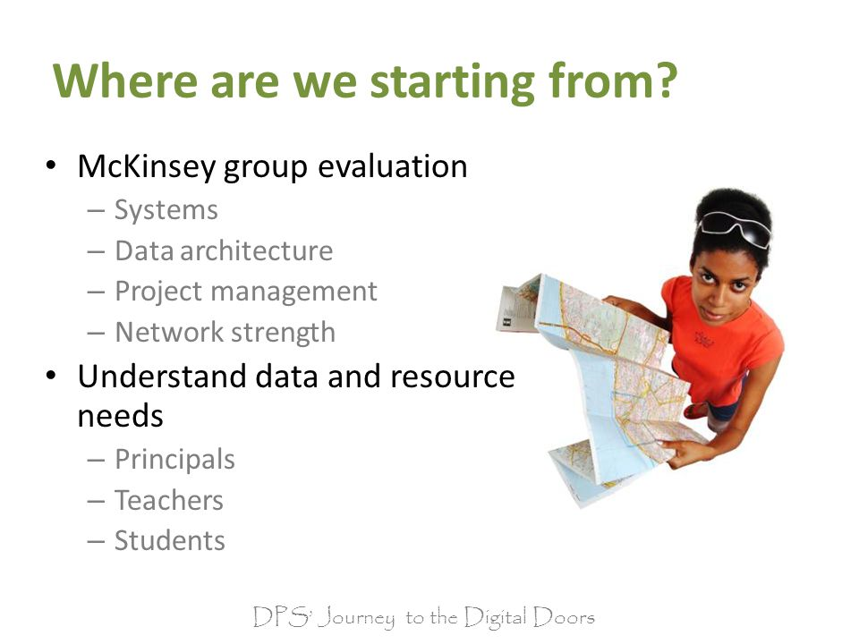 McKinsey group evaluation – Systems – Data architecture – Project management – Network strength Understand data and resource needs – Principals – Teachers – Students Where are we starting from?