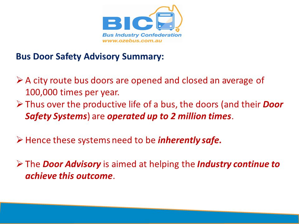 Bus Door Safety Advisory Summary: A city route bus doors are opened and closed an average of 100,000 times per year. Thus over the productive life of