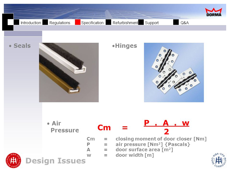 Introduction Regulations Specification Refurbishment Support Q&A SealsHinges Air Pressure Design Issues Cm = P.