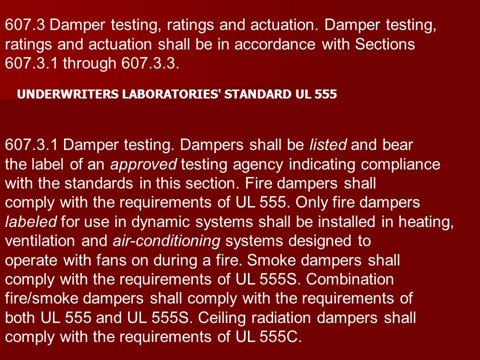 607.3 Damper testing, ratings and actuation. Damper testing, ratings and actuation shall be in accordance with Sections 607.3.1 through 607.3.3. 607.3