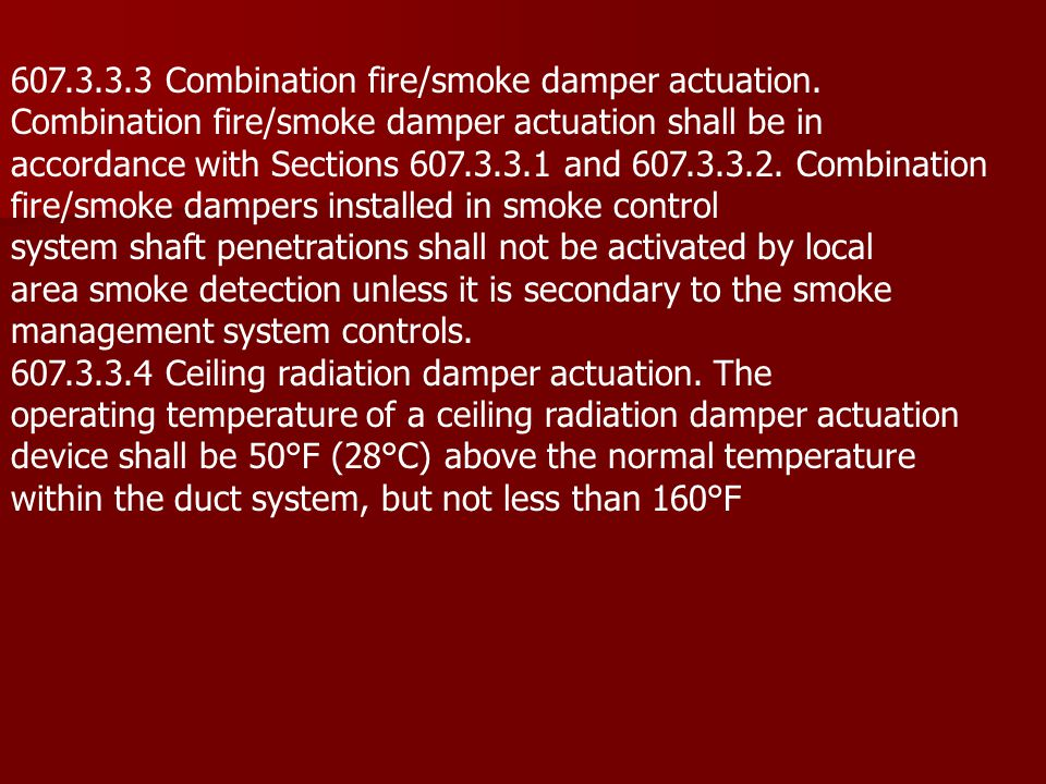 607.3.3.3 Combination fire/smoke damper actuation. Combination fire/smoke damper actuation shall be in accordance with Sections 607.3.3.1 and 607.3.3.