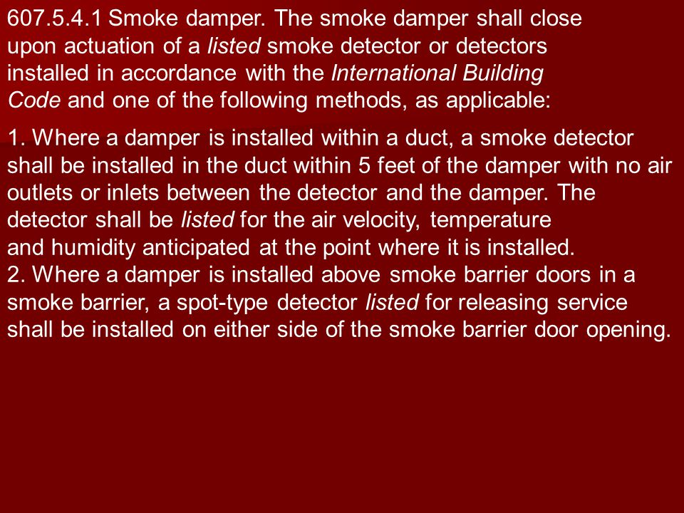 607.5.4.1 Smoke damper. The smoke damper shall close upon actuation of a listed smoke detector or detectors installed in accordance with the Internati