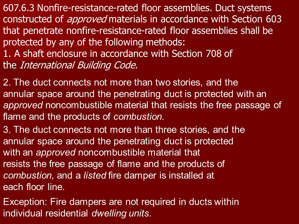 607.6.3 Nonfire-resistance-rated floor assemblies. Duct systems constructed of approved materials in accordance with Section 603 that penetrate nonfir