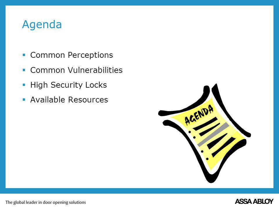 Agenda Common Perceptions Common Vulnerabilities High Security Locks Available Resources