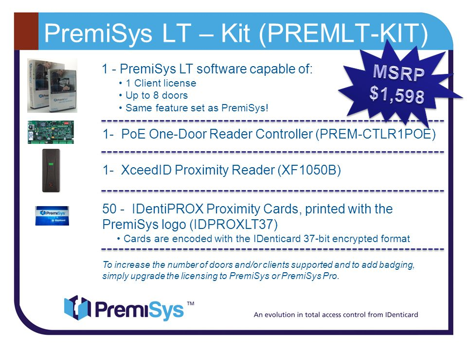 PremiSys LT – Kit (PREMLT-KIT) 1 - PremiSys LT software capable of: 1 Client license Up to 8 doors Same feature set as PremiSys.