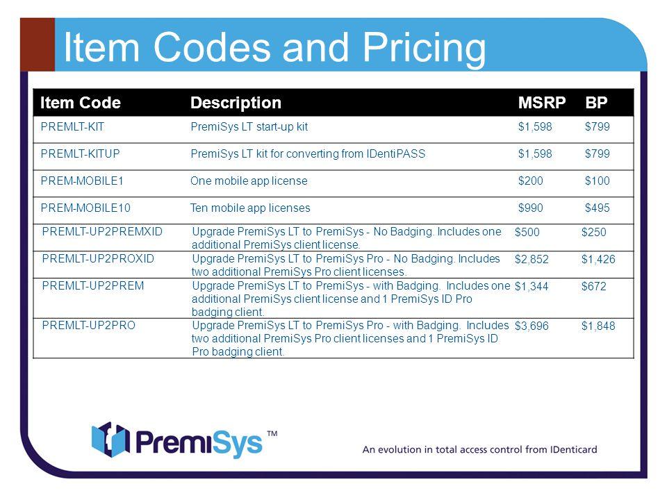 Item Codes and Pricing Item CodeDescriptionMSRPBP PREMLT-KITPremiSys LT start-up kit$1,598$799 PREMLT-KITUPPremiSys LT kit for converting from IDentiP