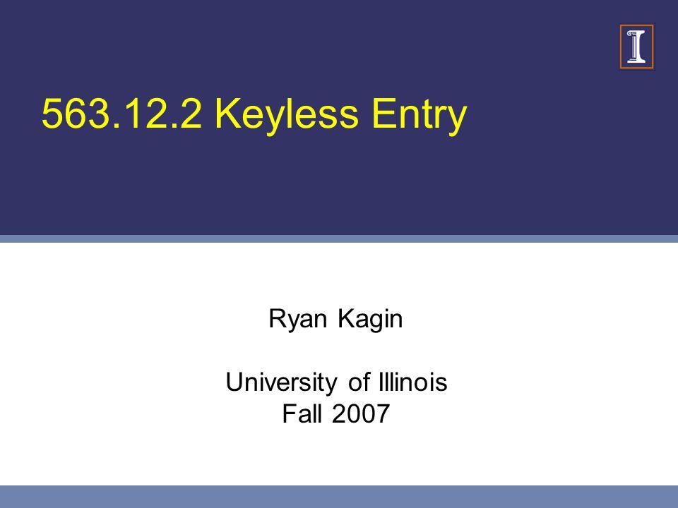 563.12.2 Keyless Entry Ryan Kagin University of Illinois Fall 2007