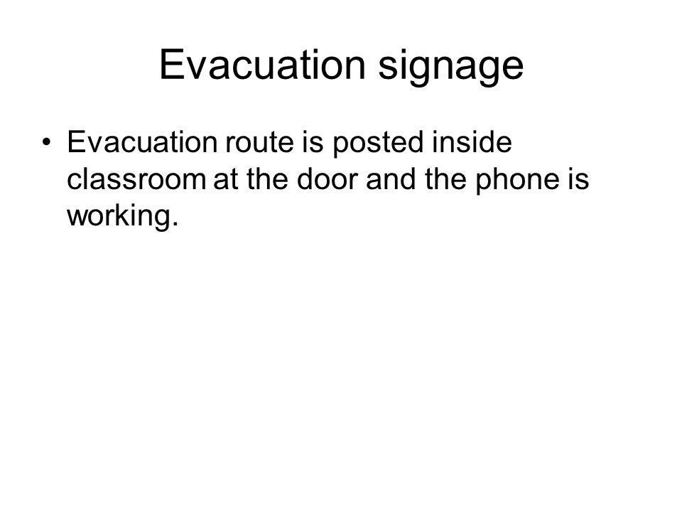 Evacuation signage Evacuation route is posted inside classroom at the door and the phone is working.