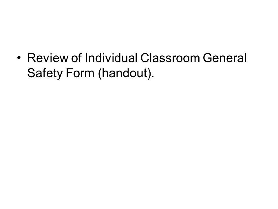 Review of Individual Classroom General Safety Form (handout).