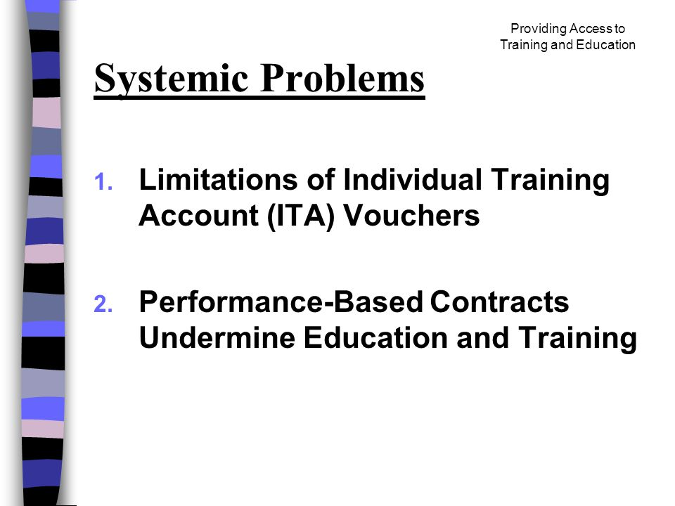 Providing Access to Training and Education Systemic Problems 1.