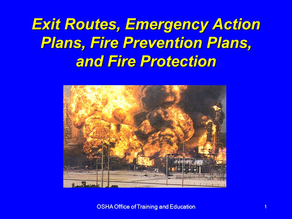 OSHA Office of Training and Education 1 Exit Routes, Emergency Action Plans, Fire Prevention Plans, and Fire Protection