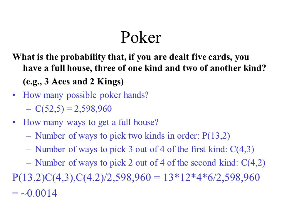 Poker What is the probability that, if you are dealt five cards, you have a full house, three of one kind and two of another kind? (e.g., 3 Aces and 2