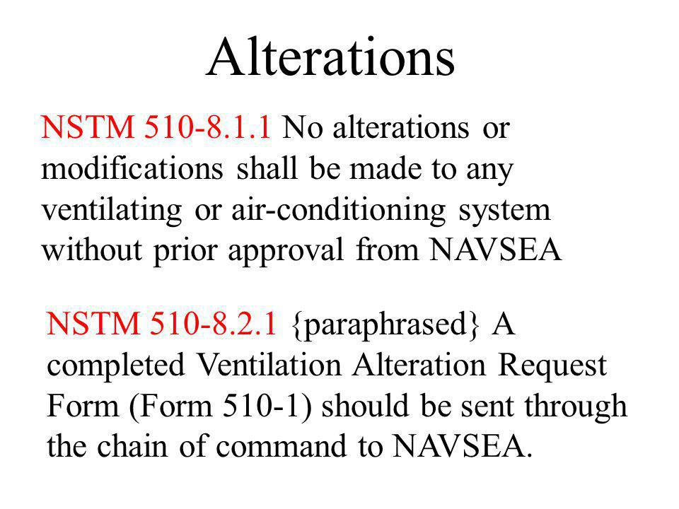 Alterations NSTM 510-8.1.1 No alterations or modifications shall be made to any ventilating or air-conditioning system without prior approval from NAV