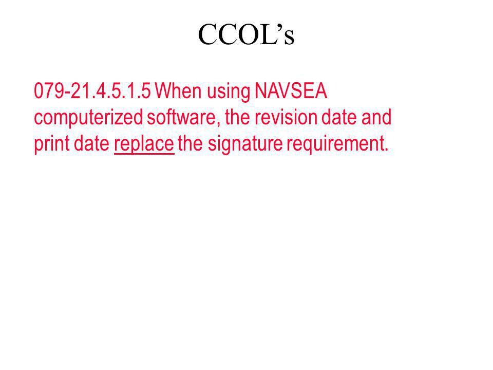 079-21.4.5.1.5 When using NAVSEA computerized software, the revision date and print date replace the signature requirement. CCOLs