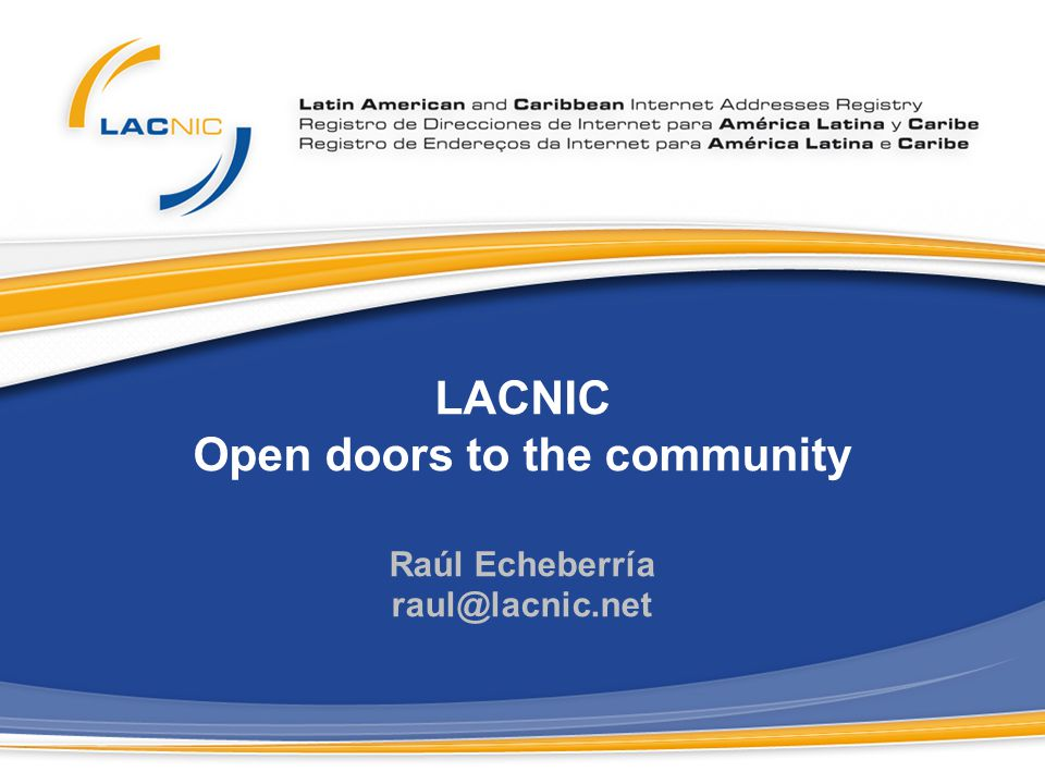 LACNIC Open doors to the community Raúl Echeberría raul@lacnic.net