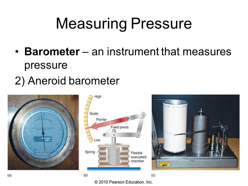 Measuring Pressure Barometer – an instrument that measures pressure 2) Aneroid barometer