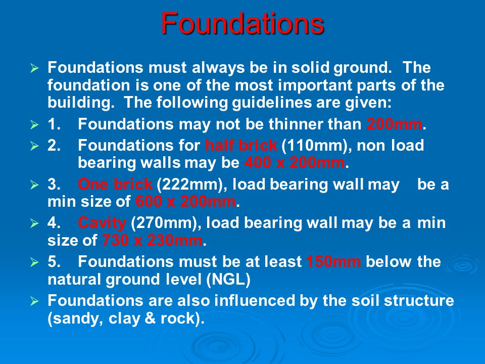 Foundations Foundations must always be in solid ground. The foundation is one of the most important parts of the building. The following guidelines ar