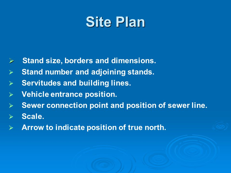 Site Plan Stand size, borders and dimensions. Stand number and adjoining stands. Servitudes and building lines. Vehicle entrance position. Sewer conne