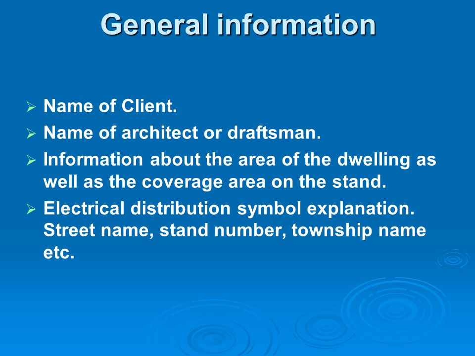 General information Name of Client. Name of architect or draftsman. Information about the area of the dwelling as well as the coverage area on the sta
