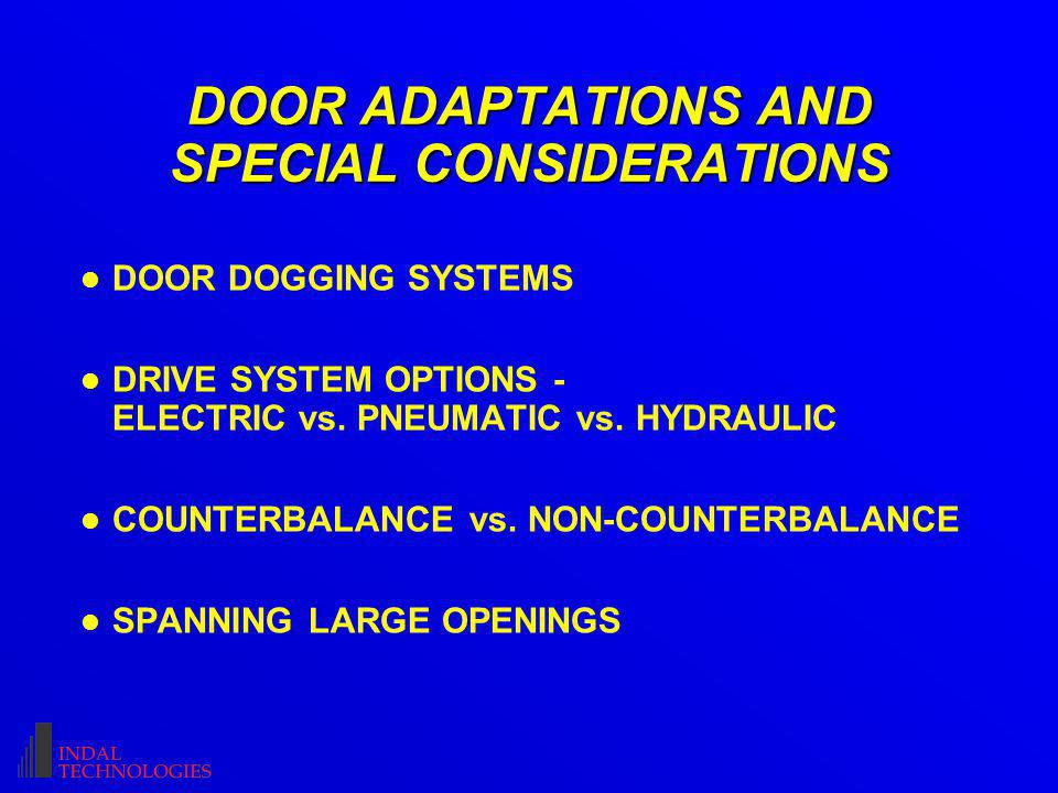 DOOR ADAPTATIONS AND SPECIAL CONSIDERATIONS l DOOR DOGGING SYSTEMS l DRIVE SYSTEM OPTIONS - ELECTRIC vs.