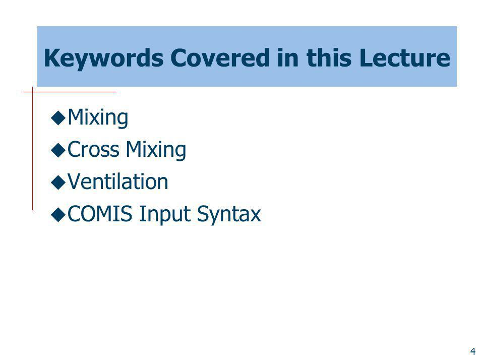 4 Keywords Covered in this Lecture Mixing Cross Mixing Ventilation COMIS Input Syntax